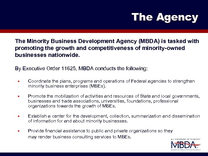 The Agency The Minority Business Development Agency (MBDA) is tasked with promoting the growth