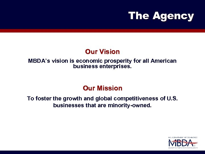 The Agency Our Vision MBDA's vision is economic prosperity for all American business enterprises.