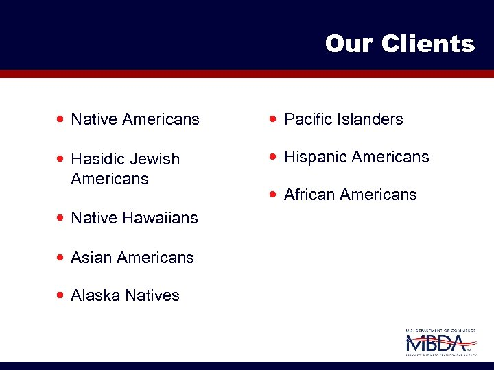 Our Clients Native Americans Pacific Islanders Hasidic Jewish Americans Hispanic Americans Native Hawaiians Asian