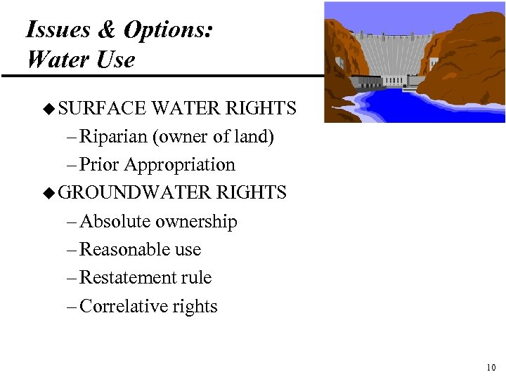 Issues & Options: Water Use u SURFACE WATER RIGHTS – Riparian (owner of land)