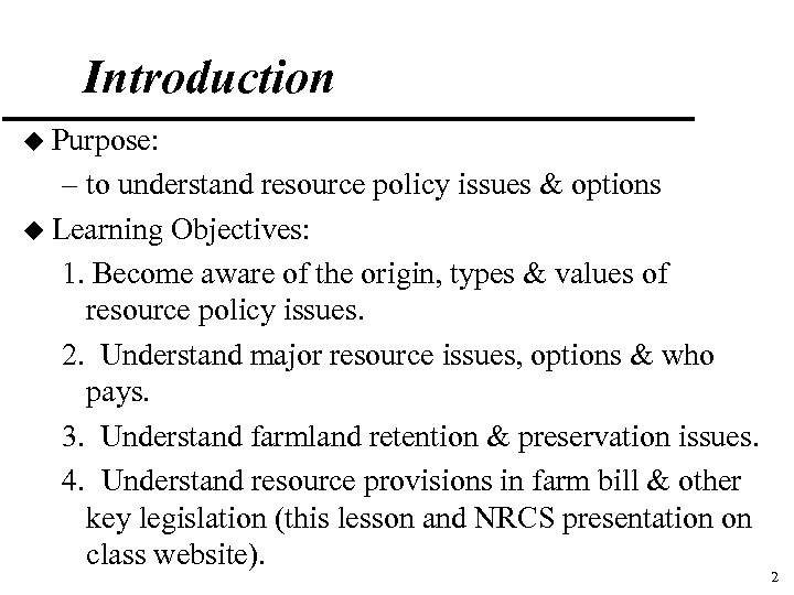 Introduction u Purpose: – to understand resource policy issues & options u Learning Objectives:
