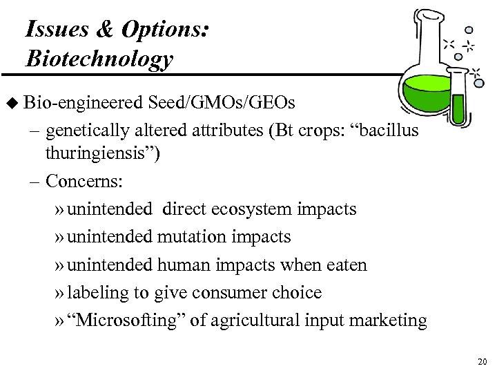 "Issues & Options: Biotechnology u Bio-engineered Seed/GMOs/GEOs – genetically altered attributes (Bt crops: ""bacillus"
