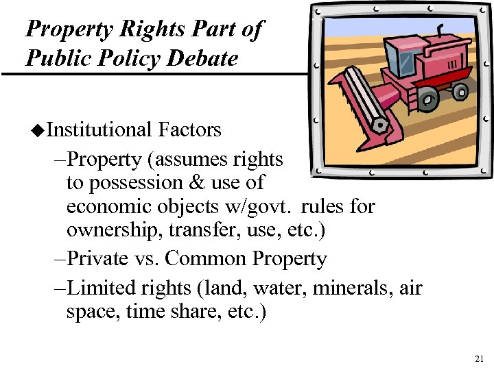 Property Rights Part of Public Policy Debate u. Institutional Factors – Property (assumes rights