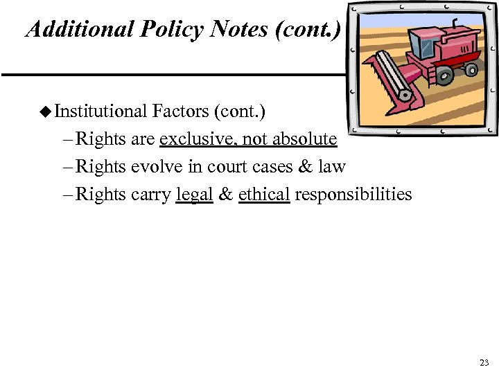 Additional Policy Notes (cont. ) u Institutional Factors (cont. ) – Rights are exclusive,
