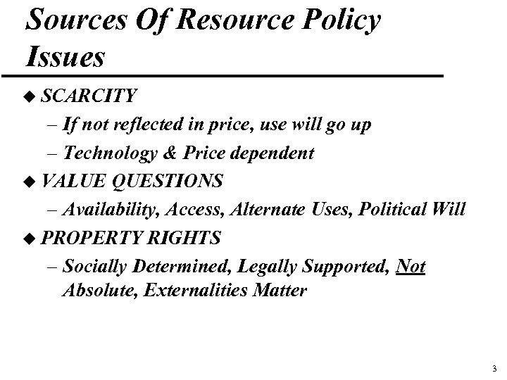 Sources Of Resource Policy Issues u SCARCITY – If not reflected in price, use