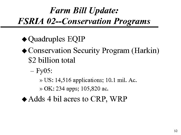 Farm Bill Update: FSRIA 02 --Conservation Programs u Quadruples EQIP u Conservation Security Program