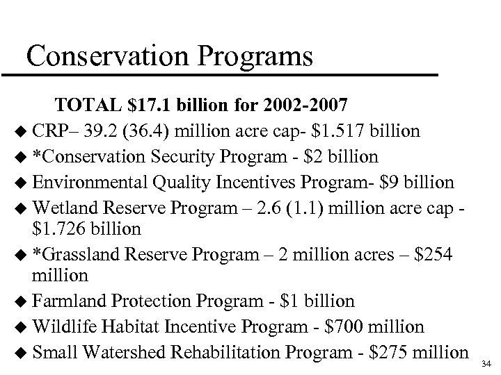 Conservation Programs TOTAL $17. 1 billion for 2002 -2007 u CRP– 39. 2 (36.