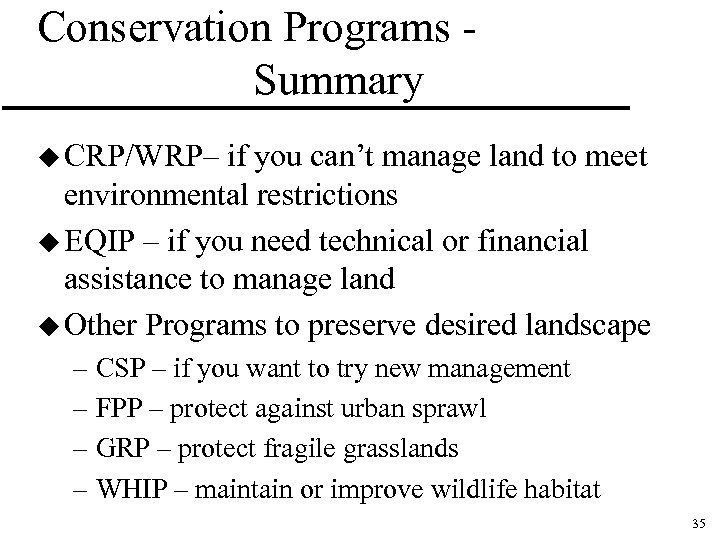 Conservation Programs Summary u CRP/WRP– if you can't manage land to meet environmental restrictions