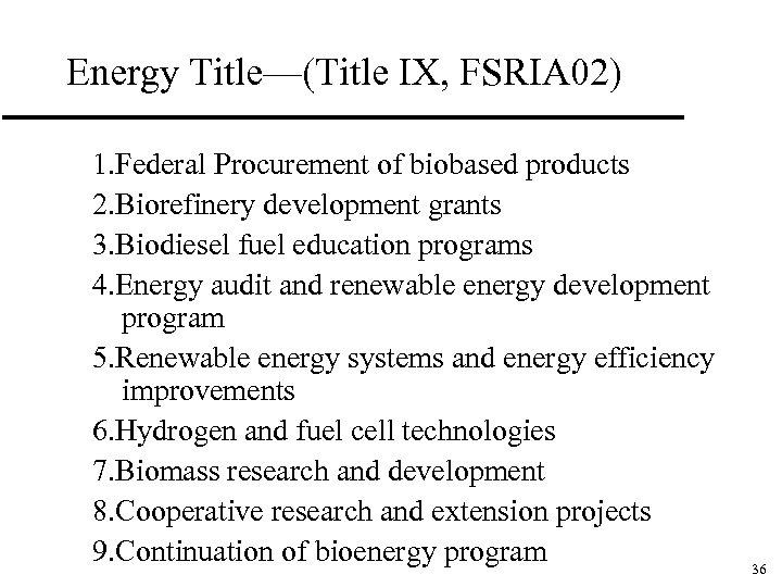 Energy Title—(Title IX, FSRIA 02) 1. Federal Procurement of biobased products 2. Biorefinery development