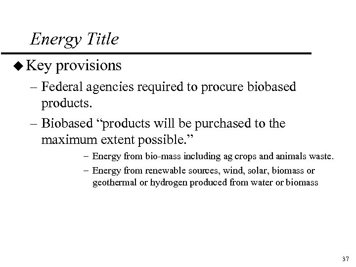 Energy Title u Key provisions – Federal agencies required to procure biobased products. –