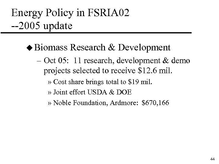 Energy Policy in FSRIA 02 --2005 update u Biomass Research & Development – Oct