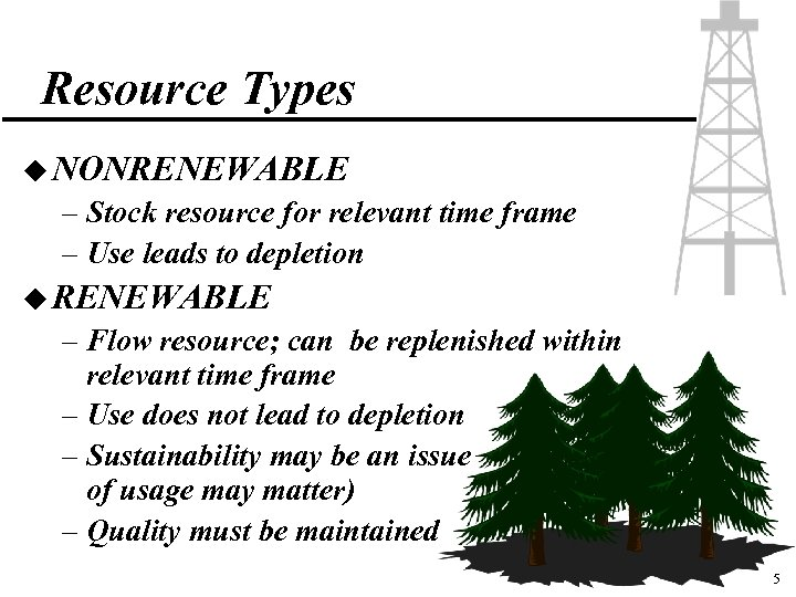 Resource Types u NONRENEWABLE – Stock resource for relevant time frame – Use leads
