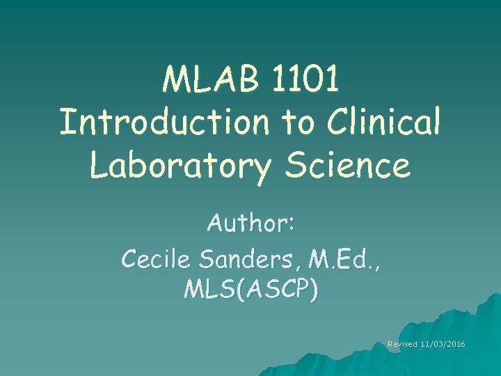 MLAB 1101 Introduction to Clinical Laboratory Science Author: Cecile Sanders, M. Ed. , MLS(ASCP)