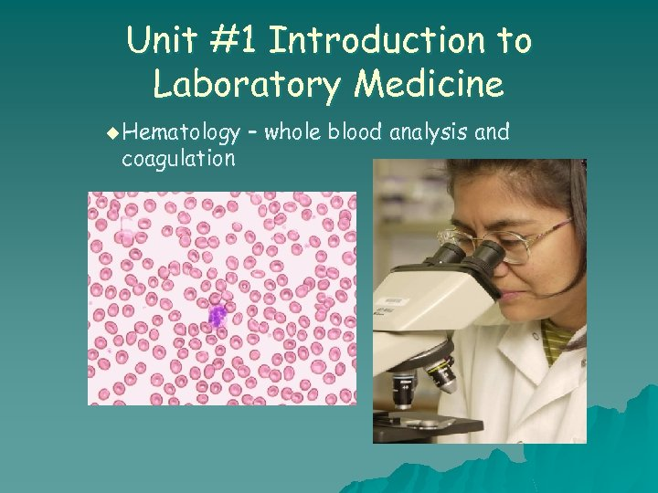 Unit #1 Introduction to Laboratory Medicine u Hematology coagulation – whole blood analysis and