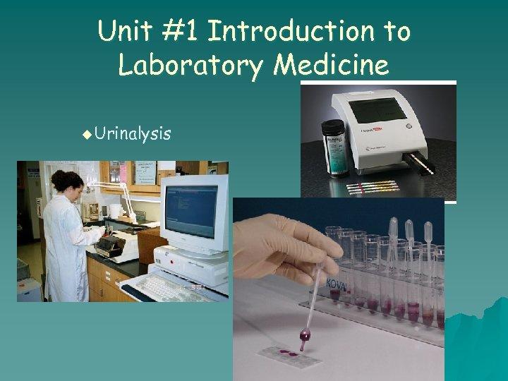 Unit #1 Introduction to Laboratory Medicine u Urinalysis