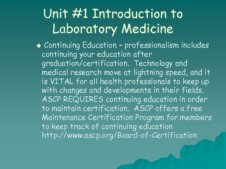 Unit #1 Introduction to Laboratory Medicine u Continuing Education – professionalism includes continuing your