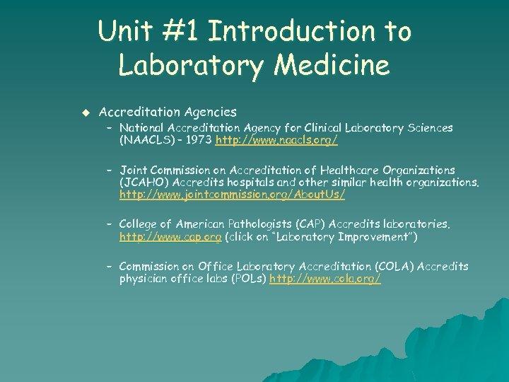 Unit #1 Introduction to Laboratory Medicine u Accreditation Agencies – National Accreditation Agency for