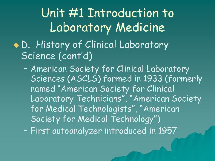 Unit #1 Introduction to Laboratory Medicine u D. History of Clinical Laboratory Science (cont'd)