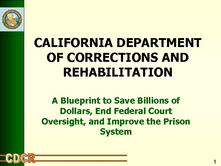 CALIFORNIA DEPARTMENT OF CORRECTIONS AND REHABILITATION A Blueprint to Save Billions of Dollars, End
