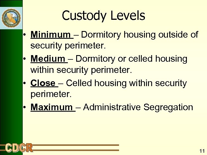 Custody Levels • Minimum – Dormitory housing outside of security perimeter. • Medium –
