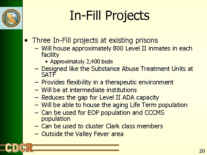 In-Fill Projects • Three In-Fill projects at existing prisons – Will house approximately 800