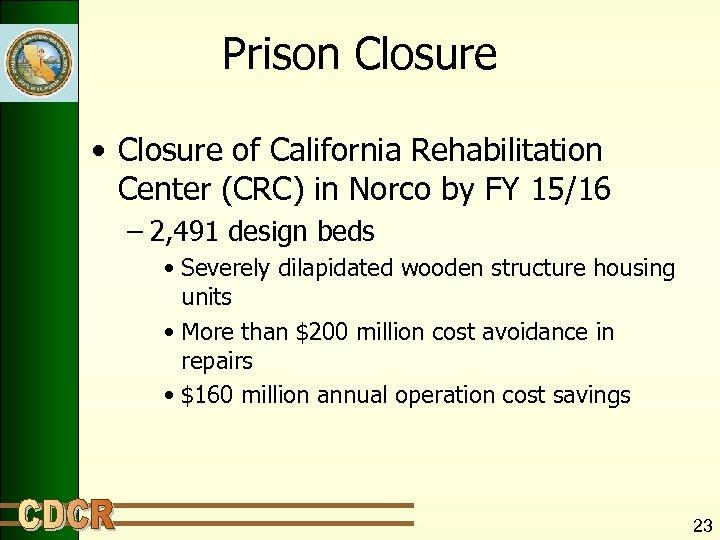 Prison Closure • Closure of California Rehabilitation Center (CRC) in Norco by FY 15/16