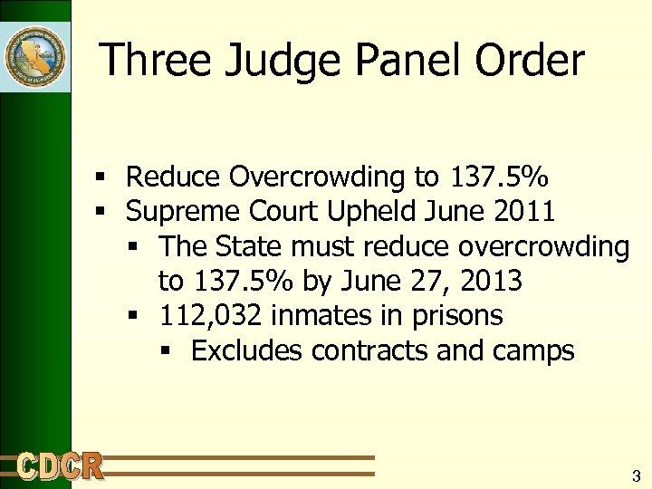 Three Judge Panel Order § Reduce Overcrowding to 137. 5% § Supreme Court Upheld
