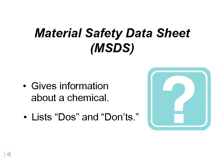 """Material Safety Data Sheet (MSDS) • Gives information about a chemical. • Lists """"Dos"""""""