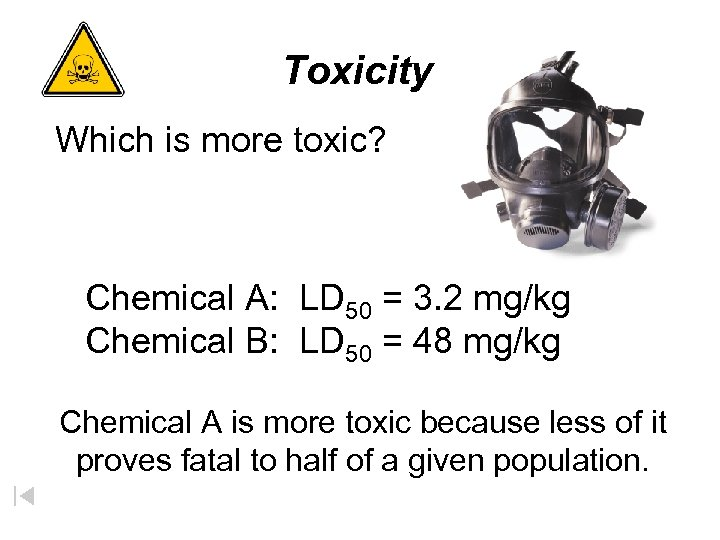 Toxicity Which is more toxic? Chemical A: LD 50 = 3. 2 mg/kg Chemical