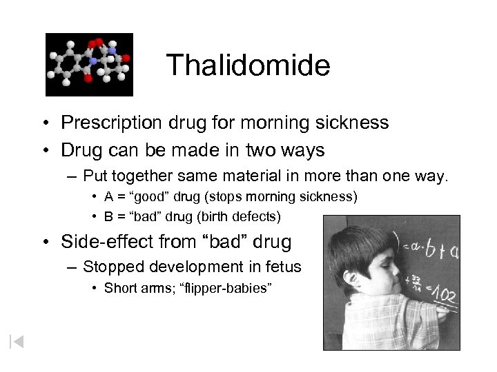 Thalidomide • Prescription drug for morning sickness • Drug can be made in two