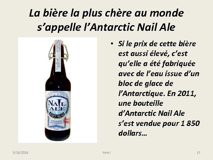 La bière la plus chère au monde s'appelle l'Antarctic Nail Ale • Si le