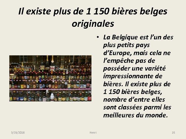 Il existe plus de 1 150 bières belges originales • La Belgique est l'un