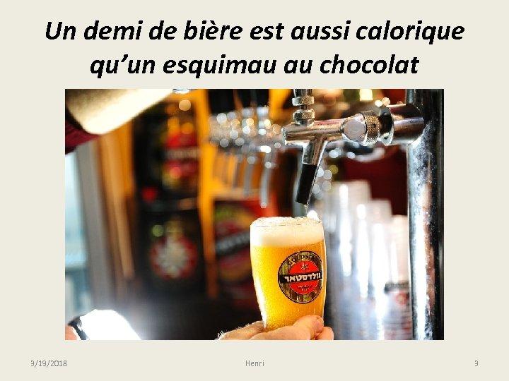 Un demi de bière est aussi calorique qu'un esquimau au chocolat 3/19/2018 Henri 3