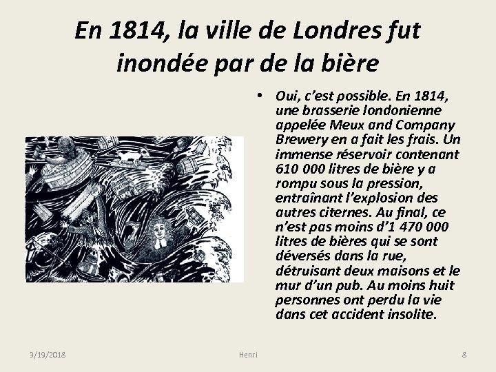 En 1814, la ville de Londres fut inondée par de la bière • Oui,