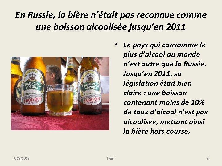 En Russie, la bière n'était pas reconnue comme une boisson alcoolisée jusqu'en 2011 •