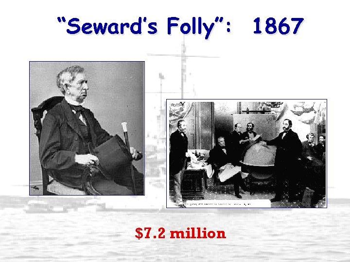 """Seward's Folly"": 1867 $7. 2 million"