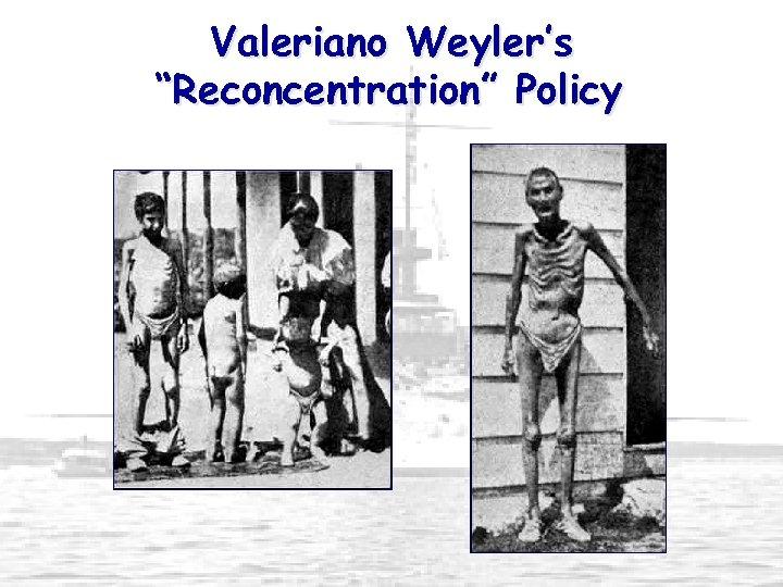 "Valeriano Weyler's ""Reconcentration"" Policy"