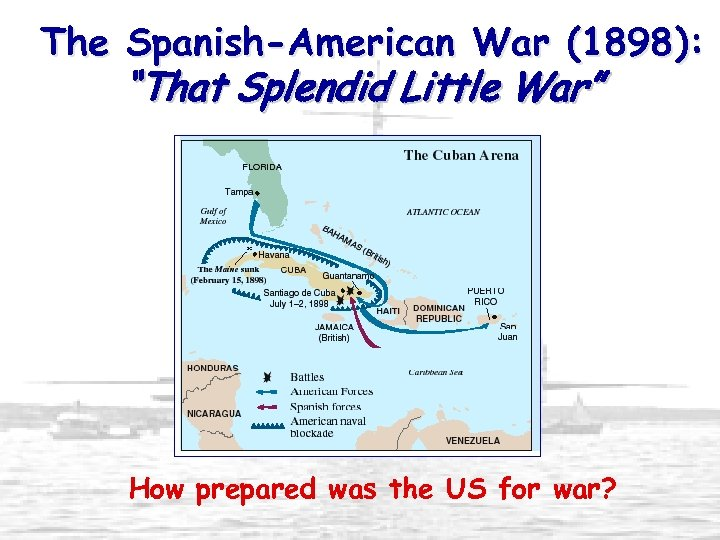 "The Spanish-American War (1898): ""That Splendid Little War"" How prepared was the US for"
