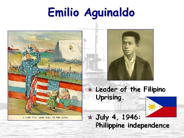 Emilio Aguinaldo Leader of the Filipino Uprising. July 4, 1946: Philippine independence
