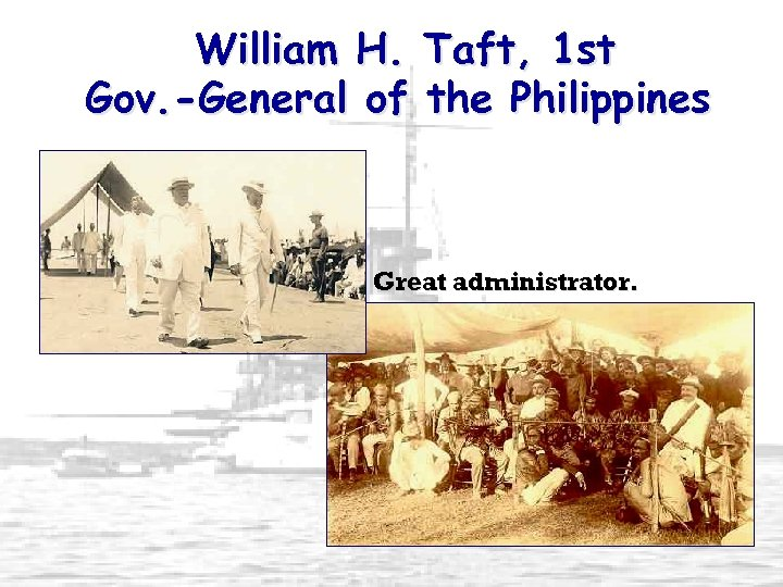 William H. Taft, 1 st Gov. -General of the Philippines Great administrator.