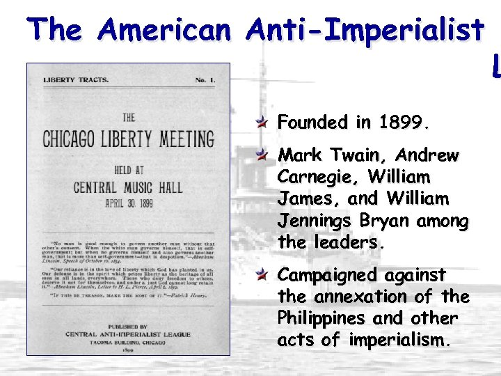 The American Anti-Imperialist Founded in 1899. Mark Twain, Andrew Carnegie, William James, and William