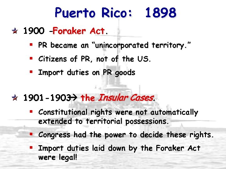 "Puerto Rico: 1898 1900 -Foraker Act. § § § PR became an ""unincorporated territory."