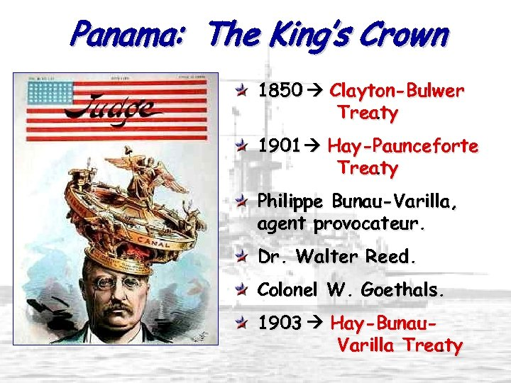 Panama: The King's Crown 1850 Clayton-Bulwer Treaty. 1901 Hay-Paunceforte Treaty. Philippe Bunau-Varilla, agent provocateur.