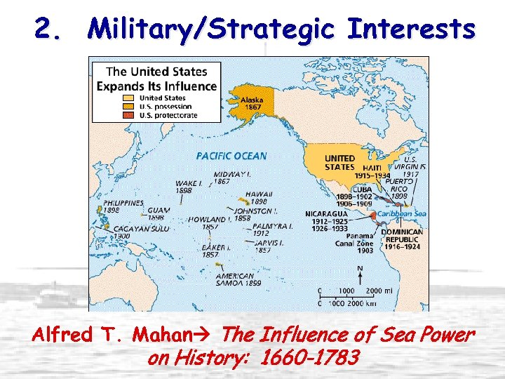 2. Military/Strategic Interests Alfred T. Mahan The Influence of Sea Power on History: 1660