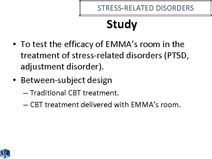 STRESS-RELATED DISORDERS Study • To test the efficacy of EMMA's room in the treatment