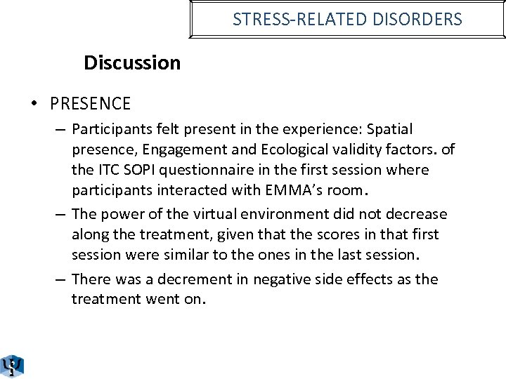 STRESS-RELATED DISORDERS Discussion • PRESENCE – Participants felt present in the experience: Spatial presence,