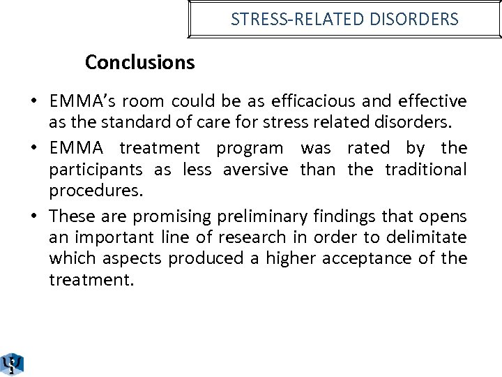 STRESS-RELATED DISORDERS Conclusions • EMMA's room could be as efficacious and effective as the