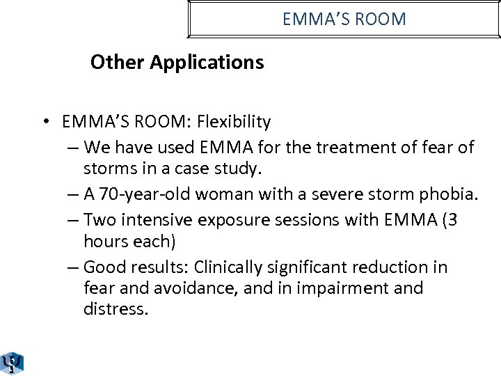 EMMA'S ROOM Other Applications • EMMA'S ROOM: Flexibility – We have used EMMA for