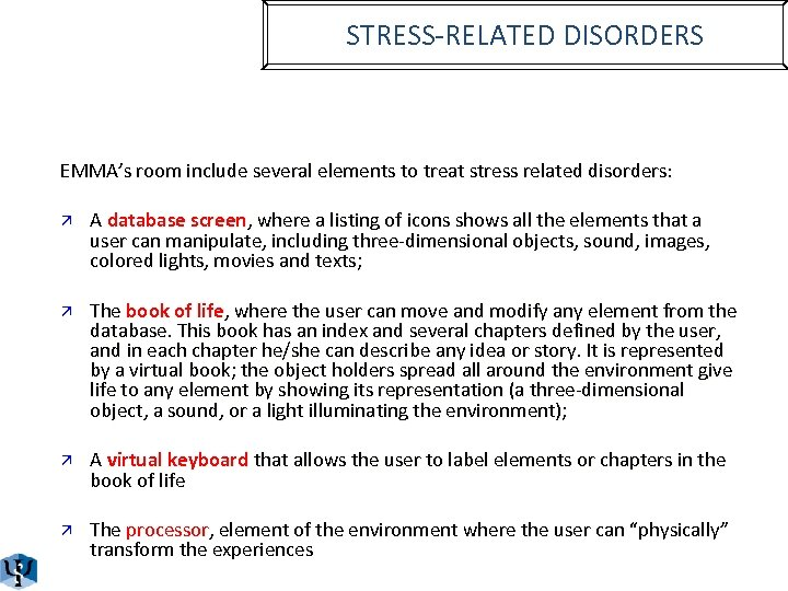STRESS-RELATED DISORDERS EMMA's room include several elements to treat stress related disorders: ä A