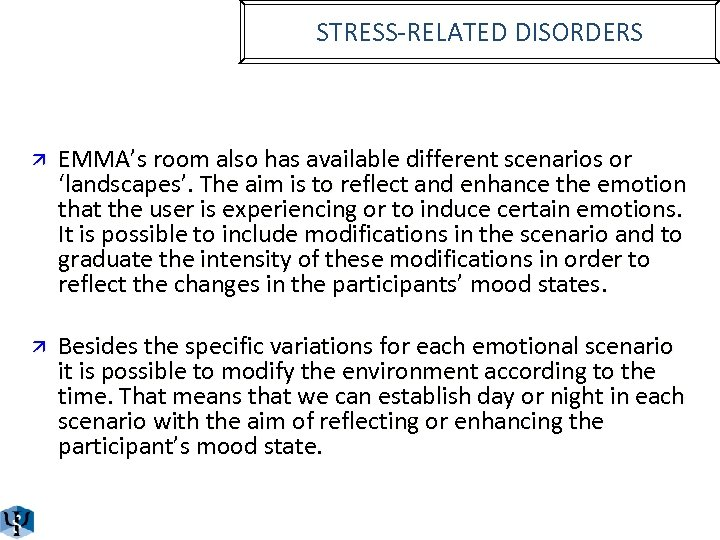 STRESS-RELATED DISORDERS ä EMMA's room also has available different scenarios or 'landscapes'. The aim